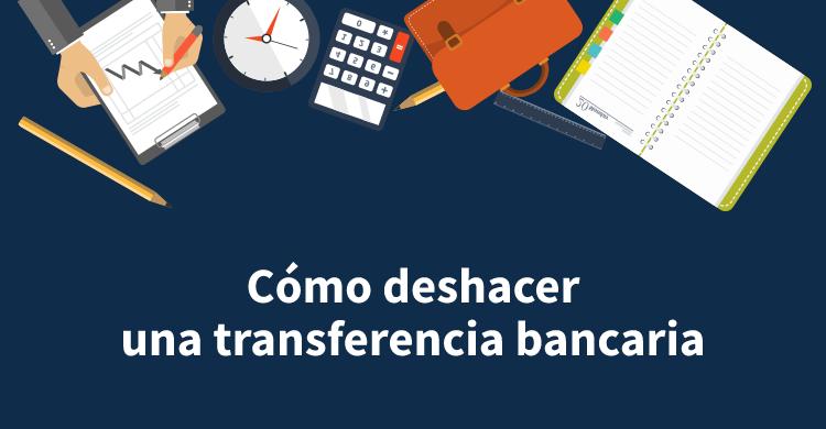 Cómo deshacer una transferencia bancaria