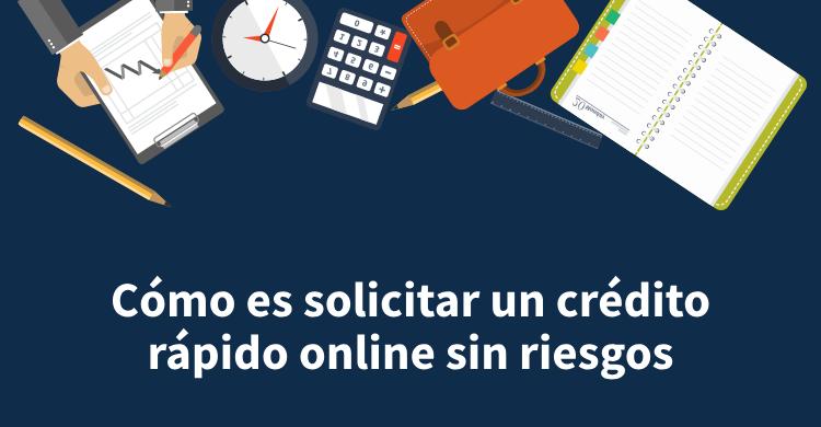 Cómo es solicitar un crédito rápido online sin riesgos