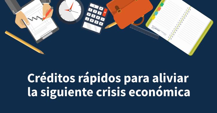 Créditos rápidos para aliviar la siguiente crisis económica