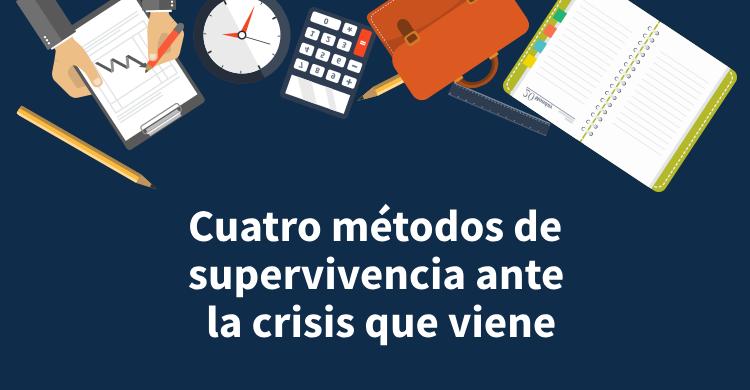 Cuatro métodos de supervivencia ante la crisis que viene