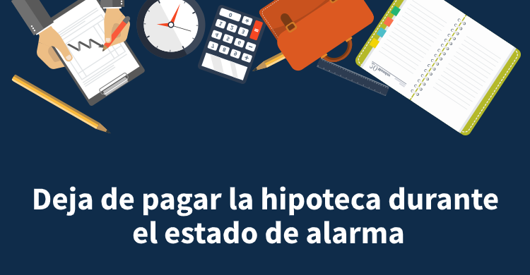 Deja de pagar la hipoteca durante el estado de alarma