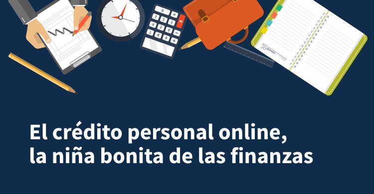 El crédito personal online, la niña bonita de las finanzas