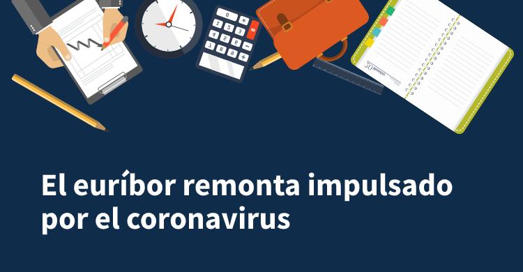 El euríbor remonta impulsado por el coronavirus