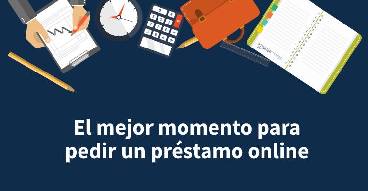 El mejor momento para pedir un préstamo online