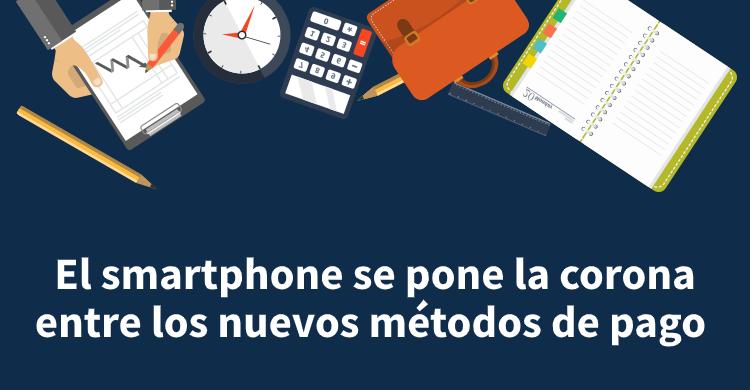 El smartphone se pone la corona entre los nuevos métodos de pago