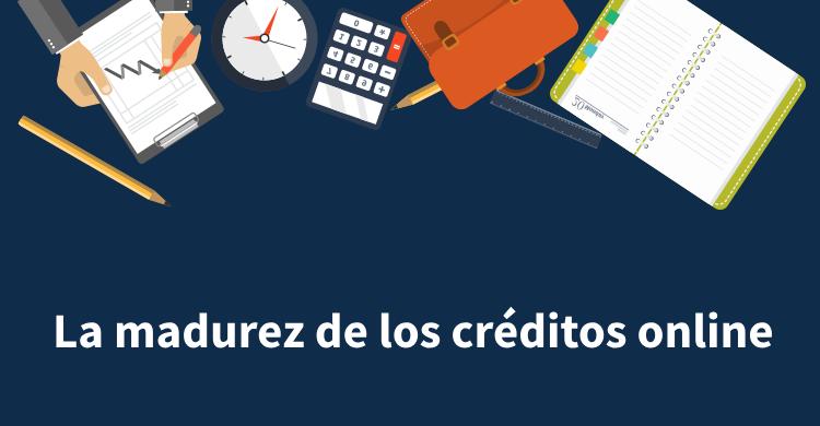 La madurez de los créditos online