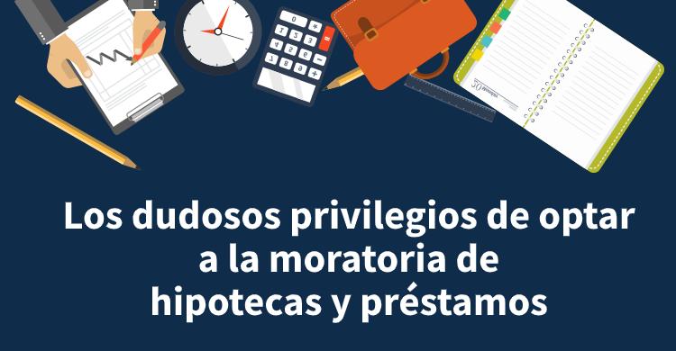 Los dudosos privilegios de optar a la moratoria de hipotecas y préstamos