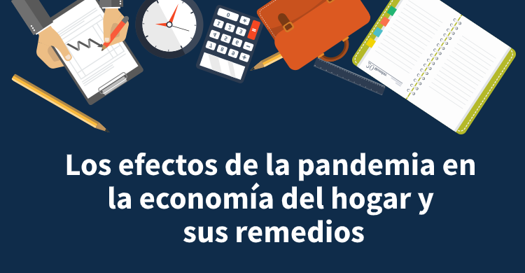 Los efectos de la pandemia en la economía del hogar y sus remedios