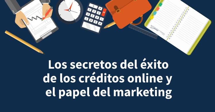 Los secretos del éxito de los créditos online y el papel del marketing