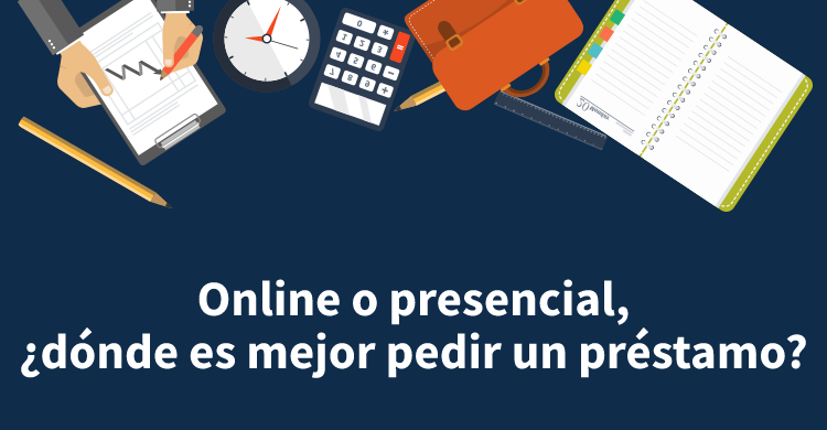 Online o presencial, ¿dónde es mejor pedir un préstamo?