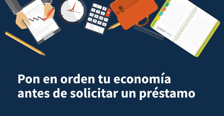 Pon en orden tu economía antes de solicitar un préstamo
