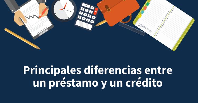 Principales diferencias entre un préstamo y un crédito