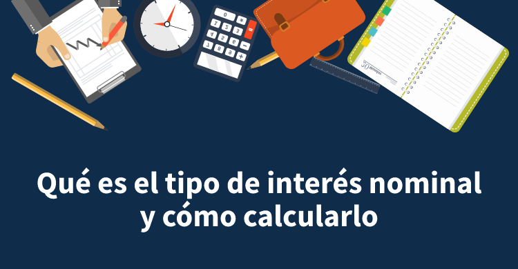 Qué es el tipo de interés nominal y cómo calcularlo