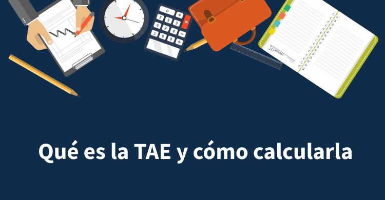 Qué es la TAE y cómo calcularla