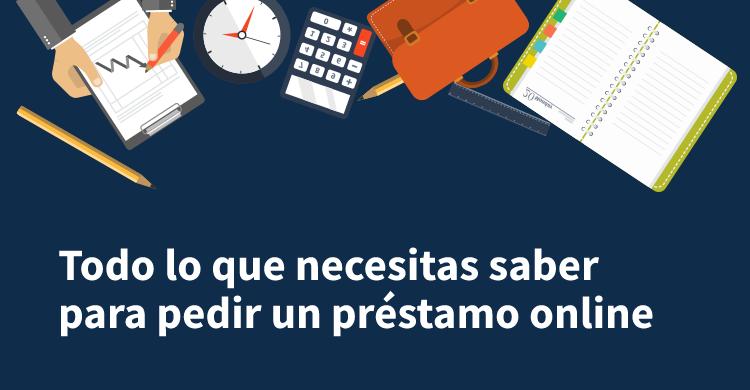 Todo lo que necesitas saber para pedir un préstamo online