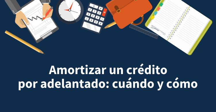 Amortizar un crédito por adelantado: cuándo y cómo