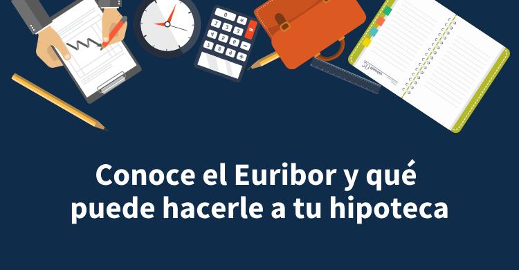 Conoce el Euribor y qué puede hacerle a tu hipoteca
