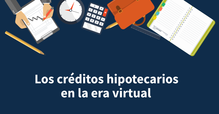 Los créditos hipotecarios en la era virtual