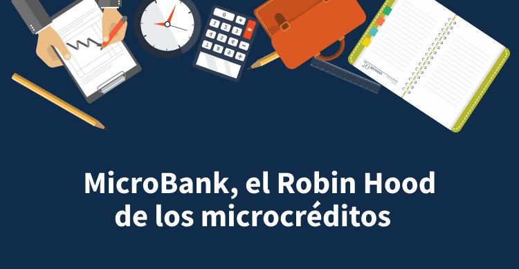 MicroBank, el Robin Hood de los microcréditos