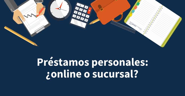 Préstamos personales: ¿online o sucursal?