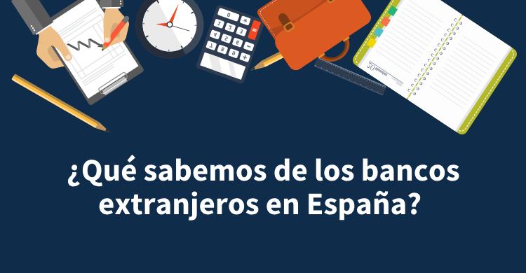 ¿Qué sabemos de los bancos extranjeros en España?